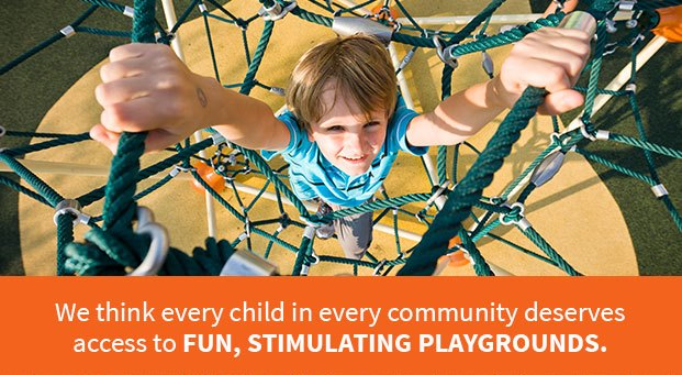 We Think Every Child In Every Community Deserves Access To Fun, Stimulating Playgrounds.