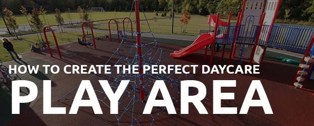 How To Create The Perfect Daycare Play Area