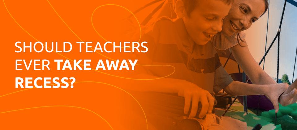 Should Teachers Take Away Recess?