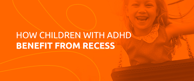How Children With ADHD Benefit From Recess