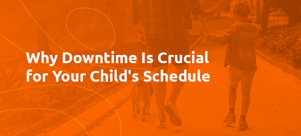 Why Downtime Is Crucial For Your Child's Schedule